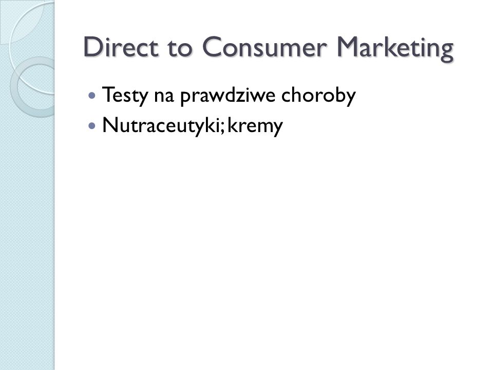 Direct to Consumer Marketing Testy na prawdziwe choroby Nutraceutyki; kremy