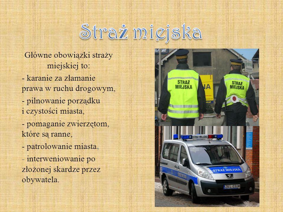 Główne obowiązki straży miejskiej to: - karanie za złamanie prawa w ruchu drogowym, - pilnowanie porządku i czystości miasta, - pomaganie zwierzętom, które są ranne, - patrolowanie miasta, - interweniowanie po złożonej skardze przez obywatela.
