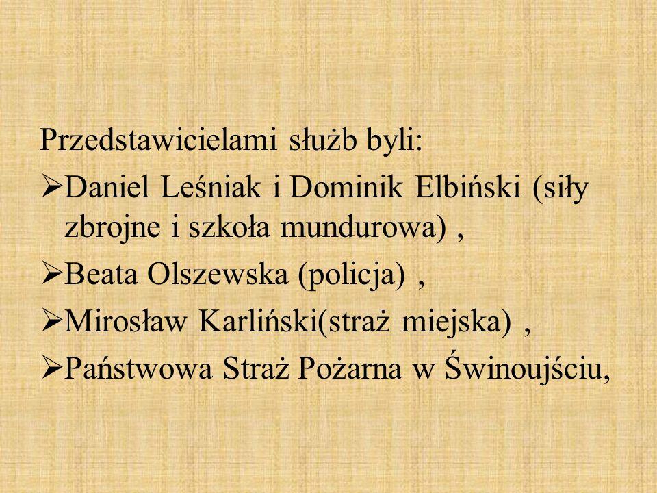 Przedstawicielami służb byli:  Daniel Leśniak i Dominik Elbiński (siły zbrojne i szkoła mundurowa),  Beata Olszewska (policja),  Mirosław Karliński(straż miejska),  Państwowa Straż Pożarna w Świnoujściu,
