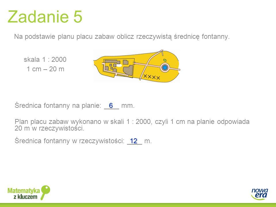 Zadanie 5 Na podstawie planu placu zabaw oblicz rzeczywistą średnicę fontanny. Średnica fontanny w rzeczywistości: ____ m. Średnica fontanny na planie