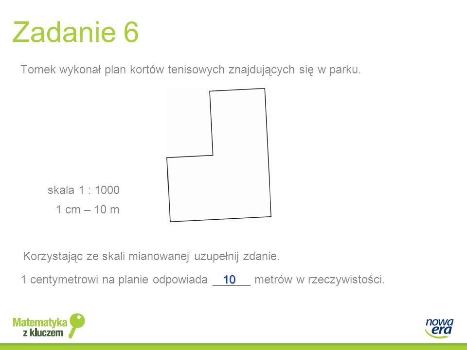 Zadanie 6 Korzystając ze skali mianowanej uzupełnij zdanie. 1 cm – 10 m 1 centymetrowi na planie odpowiada ______ metrów w rzeczywistości.10 Tomek wyk