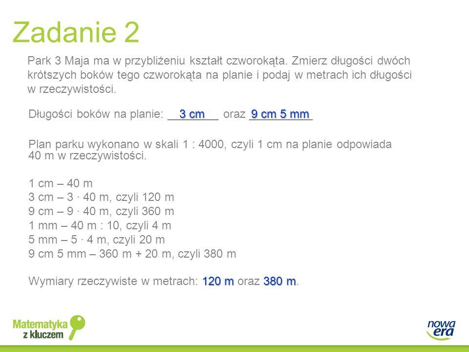 Zadanie 2 Park 3 Maja ma w przybliżeniu kształt czworokąta. Zmierz długości dwóch krótszych boków tego czworokąta na planie i podaj w metrach ich dług