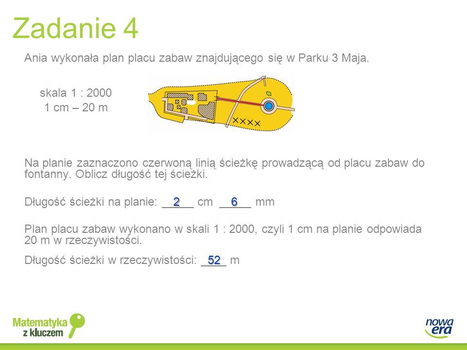 Zadanie 4 Ania wykonała plan placu zabaw znajdującego się w Parku 3 Maja. Długość ścieżki w rzeczywistości: ____ m Długość ścieżki na planie: _____ cm