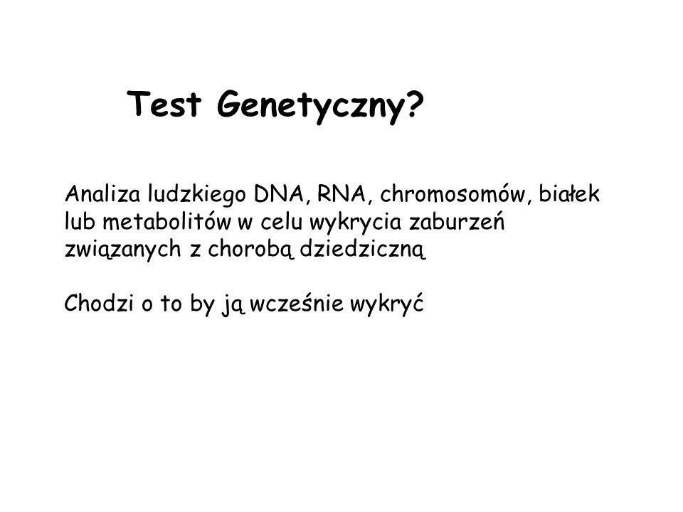 1.Testy biochemiczne – oznaczenie enzymów lub metabolitów 2.Testy cytogenetyczne – nie tylko liczba chromosomów, także drobne zmiany 3.Testy DNA/RNA – czy są obecne mutacje To obejmuje: 10/30/071,464 testów genetycznych (www.genetests.org)www.genetests.org Obecnie 2039 plus 265
