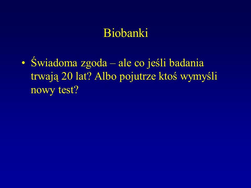Biobanki Świadoma zgoda – ale co jeśli badania trwają 20 lat? Albo pojutrze ktoś wymyśli nowy test?