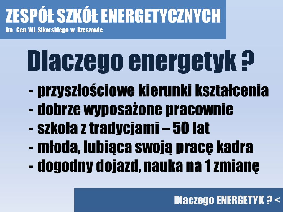 Dlaczego ENERGETYK ? < -przyszłościowe kierunki kształcenia -dobrze wyposażone pracownie -szkoła z tradycjami – 50 lat -młoda, lubiąca swoją pracę kad