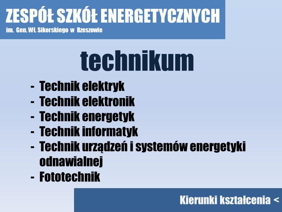 Kierunki kształcenia < -Technik elektryk -Technik elektronik -Technik energetyk -Technik informatyk -Technik urządzeń i systemów energetyki odnawialne
