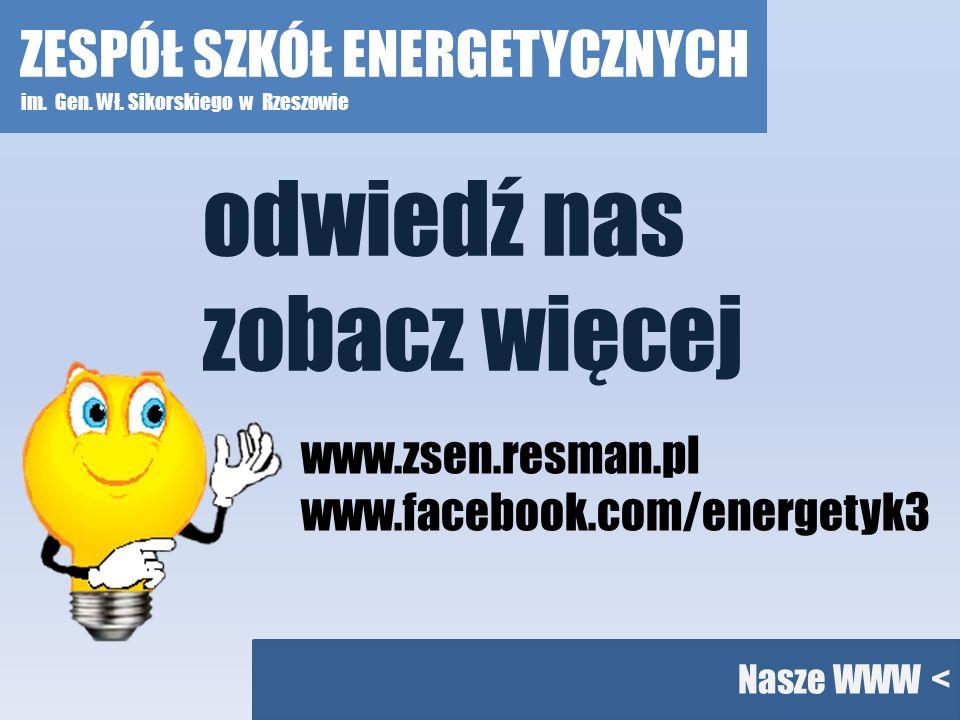 Nasze WWW < odwiedź nas zobacz więcej www.zsen.resman.pl www.facebook.com/energetyk3 ZESPÓŁ SZKÓŁ ENERGETYCZNYCH im. Gen. Wł. Sikorskiego w Rzeszowie