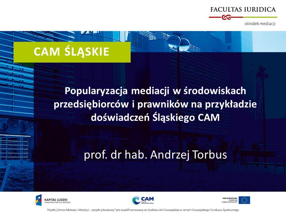 Popularyzacja mediacji w środowiskach przedsiębiorców i prawników na przykładzie doświadczeń Śląskiego CAM prof. dr hab. Andrzej Torbus