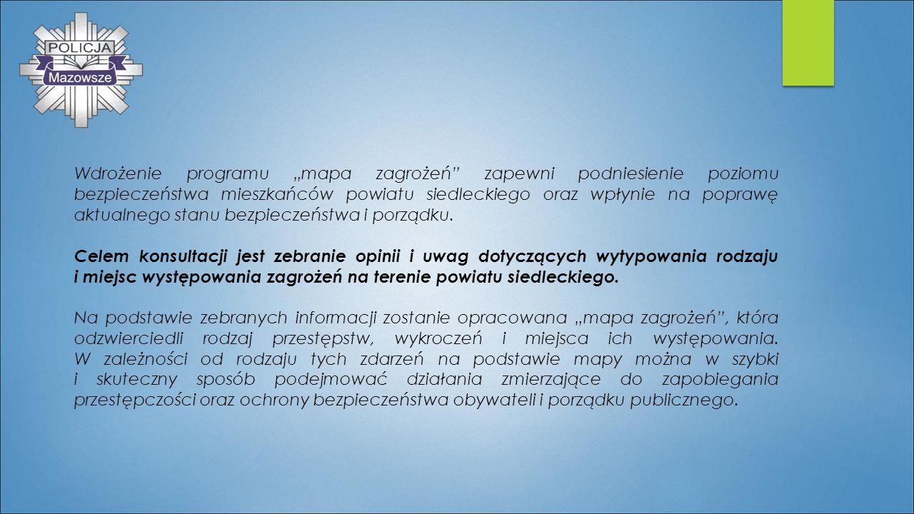"""Wdrożenie programu """"mapa zagrożeń"""" zapewni podniesienie poziomu bezpieczeństwa mieszkańców powiatu siedleckiego oraz wpłynie na poprawę aktualnego sta"""