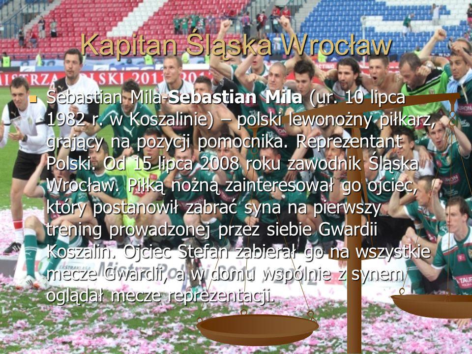 Kapitan Śląska Wrocław Sebastian Mila-Sebastian Mila (ur. 10 lipca 1982 r. w Koszalinie) – polski lewonożny piłkarz, grający na pozycji pomocnika. Rep