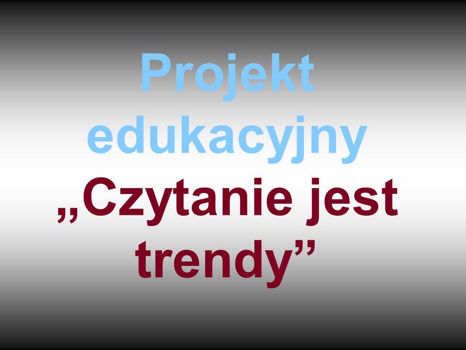 """Projekt edukacyjny """"Czytanie jest trendy"""""""