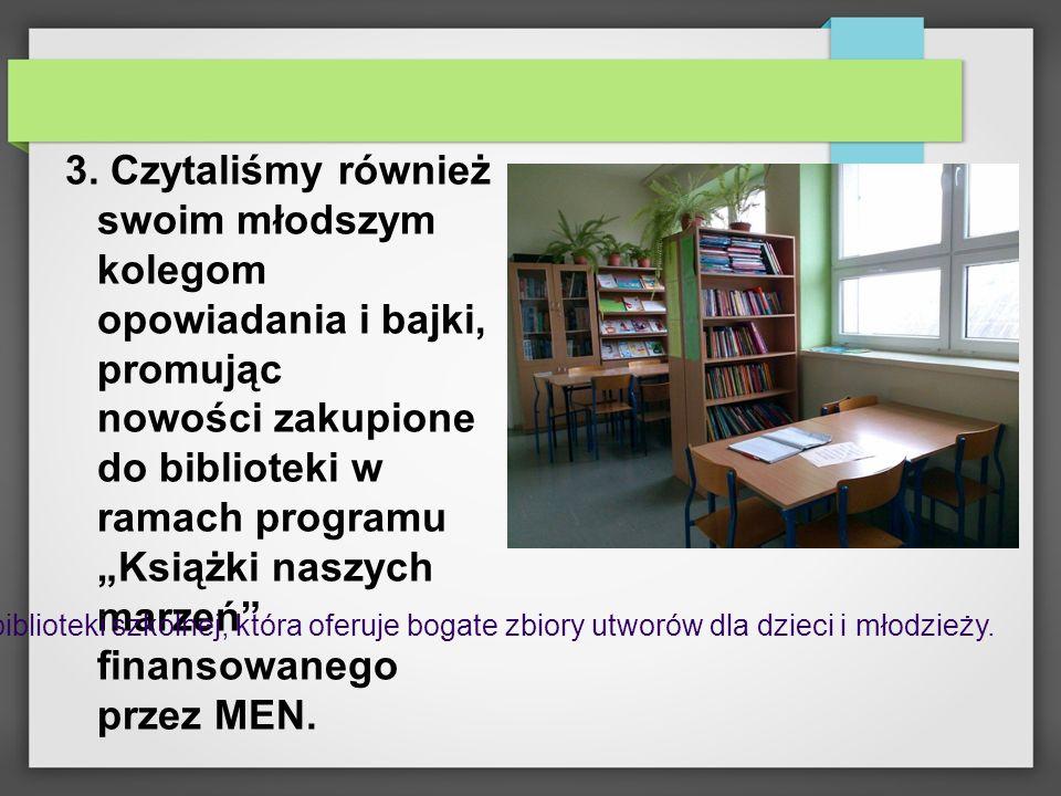 """3. Czytaliśmy również swoim młodszym kolegom opowiadania i bajki, promując nowości zakupione do biblioteki w ramach programu """"Książki naszych marzeń"""""""