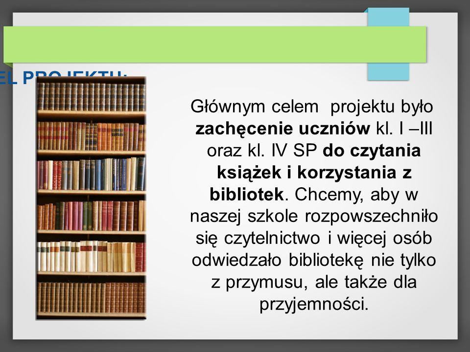 Głównym celem projektu było zachęcenie uczniów kl. I –III oraz kl. IV SP do czytania książek i korzystania z bibliotek. Chcemy, aby w naszej szkole ro