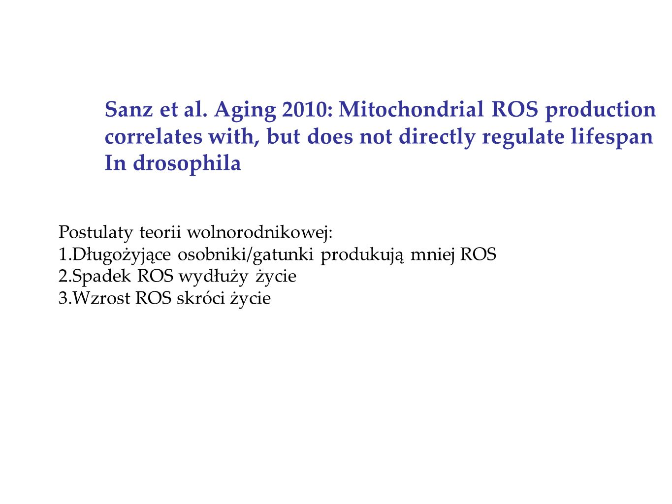 Sanz et al. Aging 2010: Mitochondrial ROS production correlates with, but does not directly regulate lifespan In drosophila Postulaty teorii wolnorodn