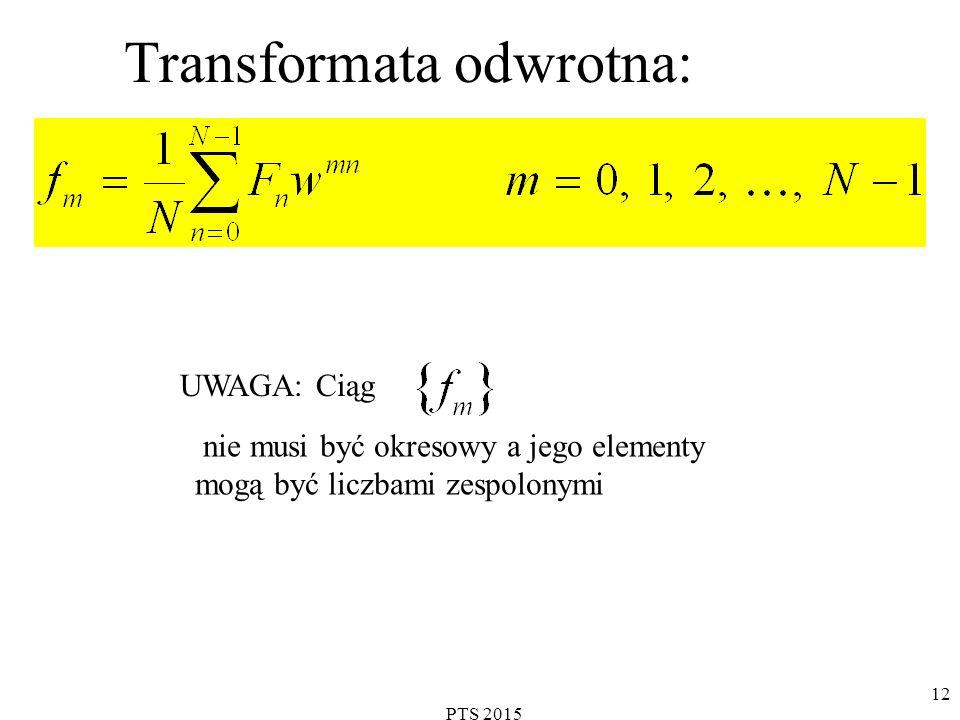 PTS 2015 13 Przykład obliczania DFT Dany jest ciąg wyznaczyć jego transformatę DFT