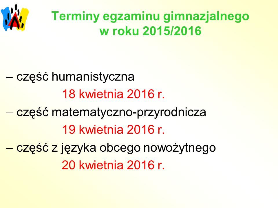 Terminy egzaminu gimnazjalnego w roku 2015/2016 humanistyczna  część humanistyczna 18 kwietnia 2016 r.
