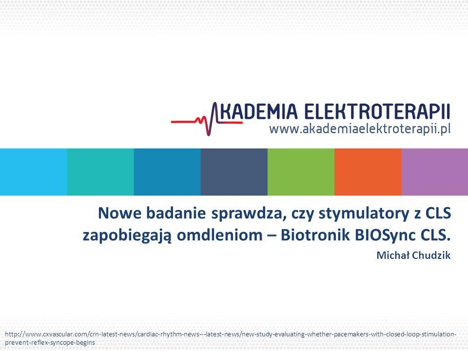 Nowe badanie sprawdza, czy stymulatory z CLS zapobiegają omdleniom – Biotronik BIOSync CLS. Michał Chudzik http://www.cxvascular.com/crn-latest-news/c