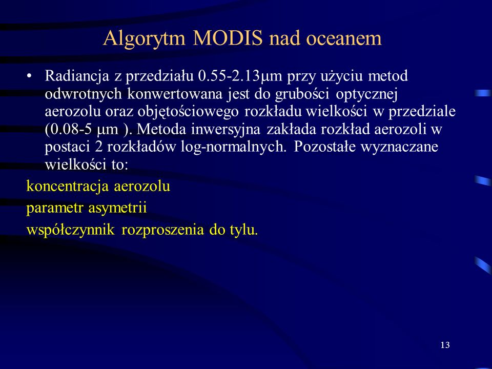 13 Algorytm MODIS nad oceanem Radiancja z przedziału 0.55-2.13  m przy użyciu metod odwrotnych konwertowana jest do grubości optycznej aerozolu oraz objętościowego rozkładu wielkości w przedziale (0.08-5  m ).
