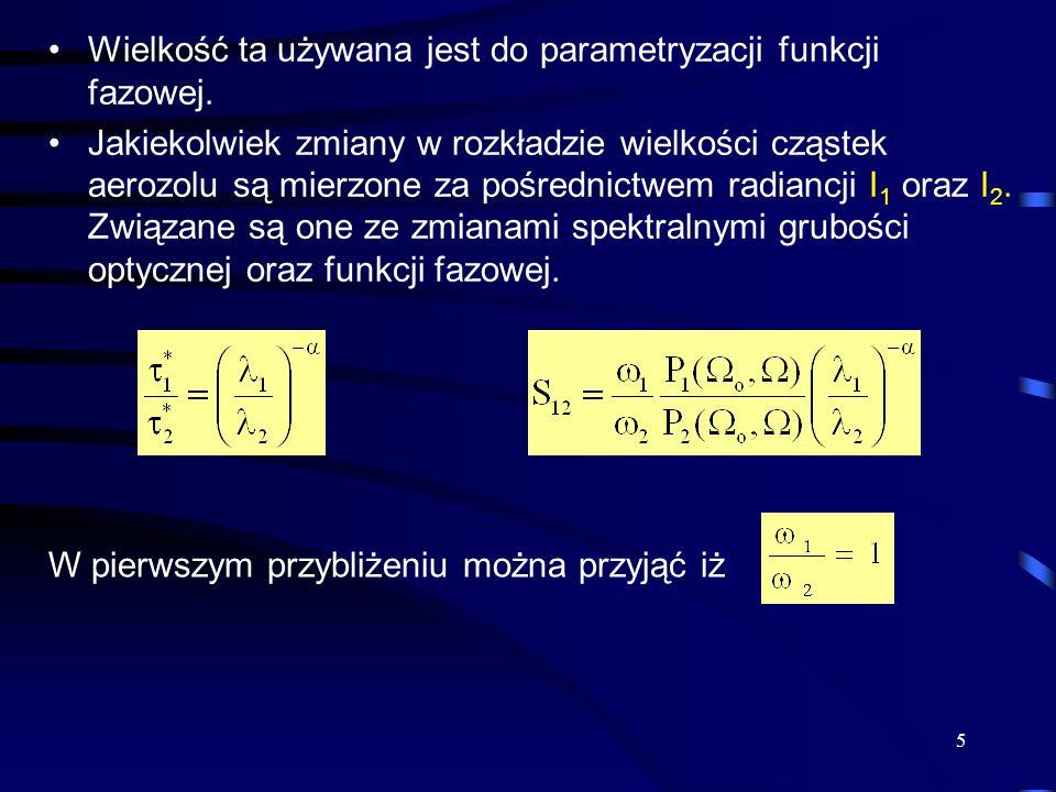 6 Durkee wprowadził parametryzacje funkcji fazowej przy użyciu parametru S 12 i dla standardowego aerozolu miejskiego wynosi około 1.2 zaś wiejskiego 1.8 Na podstawie parametryzacji oblicza się grubości optyczne  1 oraz  2 a następnie wykładnik Angstroma związany z rozkładem Junge.