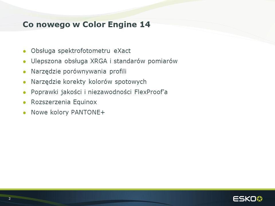 2 Co nowego w Color Engine 14 ●Obsługa spektrofotometru eXact ●Ulepszona obsługa XRGA i standarów pomiarów ●Narzędzie porównywania profili ●Narzędzie korekty kolorów spotowych ●Poprawki jakości i niezawodności FlexProof'a ●Rozszerzenia Equinox ●Nowe kolory PANTONE+