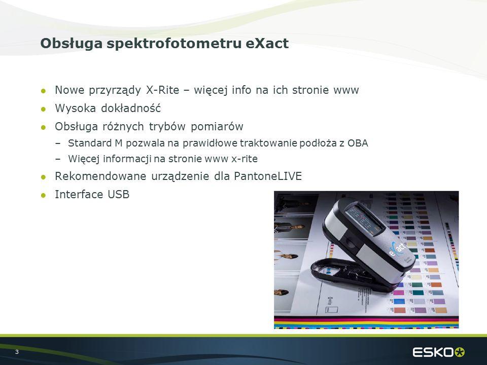 3 Obsługa spektrofotometru eXact ●Nowe przyrządy X-Rite – więcej info na ich stronie www ●Wysoka dokładność ●Obsługa różnych trybów pomiarów –Standard M pozwala na prawidłowe traktowanie podłoża z OBA –Więcej informacji na stronie www x-rite ●Rekomendowane urządzenie dla PantoneLIVE ●Interface USB