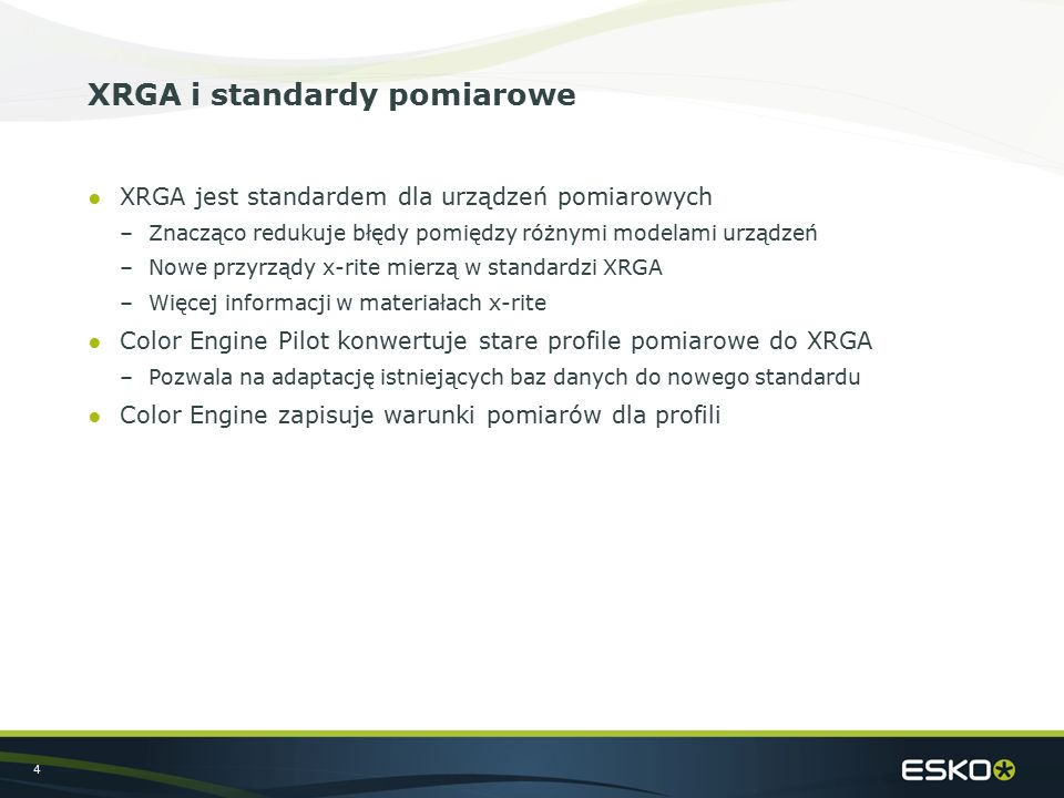 4 XRGA i standardy pomiarowe ●XRGA jest standardem dla urządzeń pomiarowych –Znacząco redukuje błędy pomiędzy różnymi modelami urządzeń –Nowe przyrządy x-rite mierzą w standardzi XRGA –Więcej informacji w materiałach x-rite ●Color Engine Pilot konwertuje stare profile pomiarowe do XRGA –Pozwala na adaptację istniejących baz danych do nowego standardu ●Color Engine zapisuje warunki pomiarów dla profili