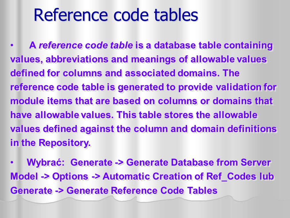 Reference code tables A reference code table is a database table containing values, abbreviations and meanings of allowable values defined for columns and associated domains.