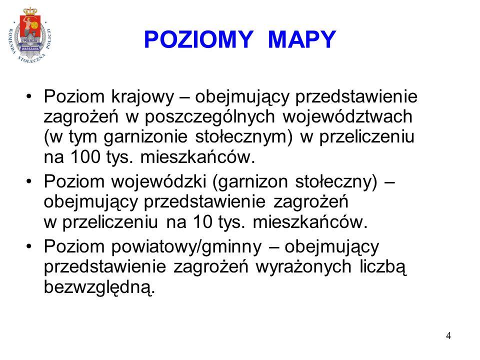 4 POZIOMY MAPY Poziom krajowy – obejmujący przedstawienie zagrożeń w poszczególnych województwach (w tym garnizonie stołecznym) w przeliczeniu na 100 tys.
