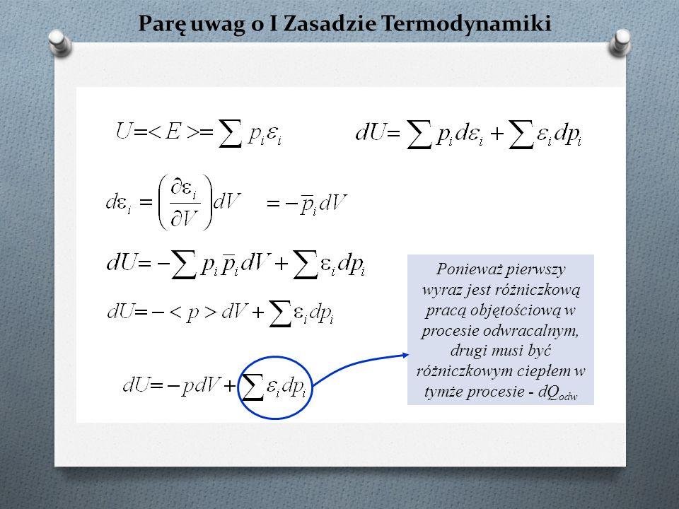 Parę uwag o I Zasadzie Termodynamiki Ponieważ pierwszy wyraz jest różniczkową pracą objętościową w procesie odwracalnym, drugi musi być różniczkowym c