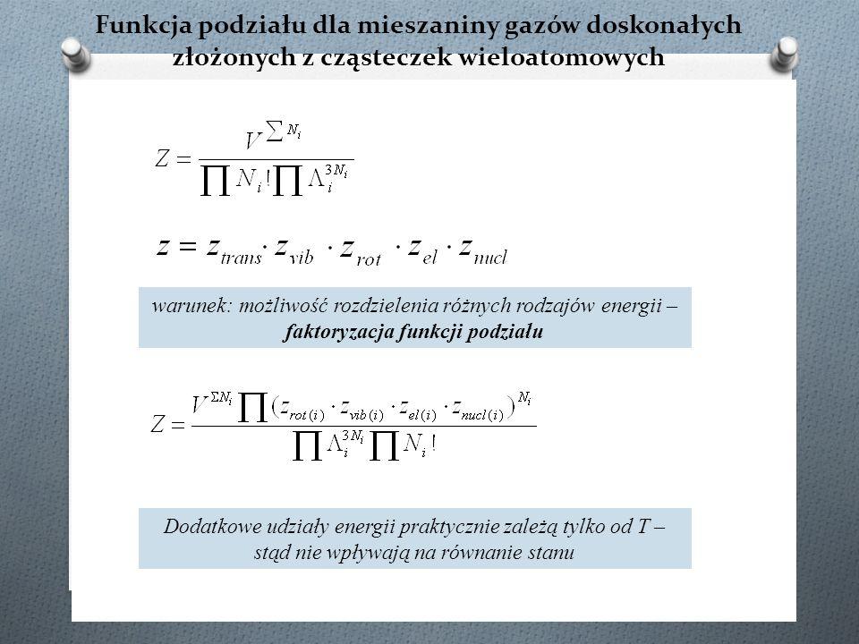 Funkcja podziału dla mieszaniny gazów doskonałych złożonych z cząsteczek wieloatomowych warunek: możliwość rozdzielenia różnych rodzajów energii – fak