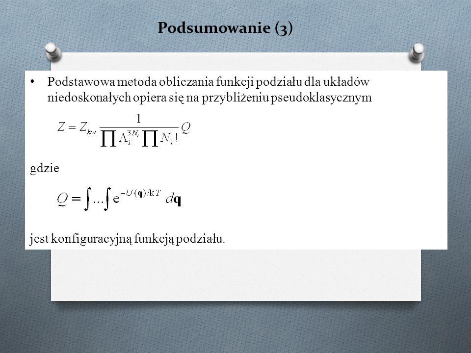 Podsumowanie (3) Podstawowa metoda obliczania funkcji podziału dla układów niedoskonałych opiera się na przybliżeniu pseudoklasycznym gdzie jest konfi