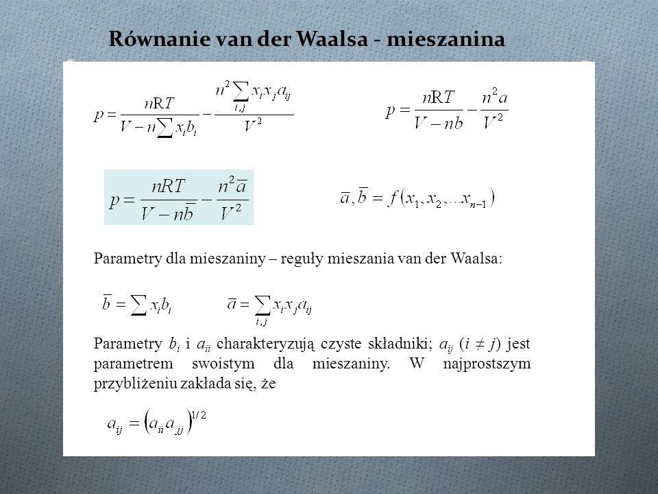 Parametry dla mieszaniny – reguły mieszania van der Waalsa: Parametry b i i a ii charakteryzują czyste składniki; a ij (i ≠ j) jest parametrem swoisty