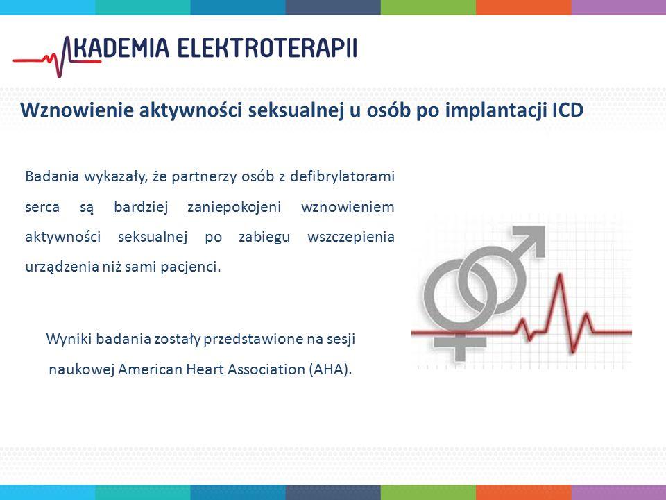 Badania wykazały, że partnerzy osób z defibrylatorami serca są bardziej zaniepokojeni wznowieniem aktywności seksualnej po zabiegu wszczepienia urządzenia niż sami pacjenci.