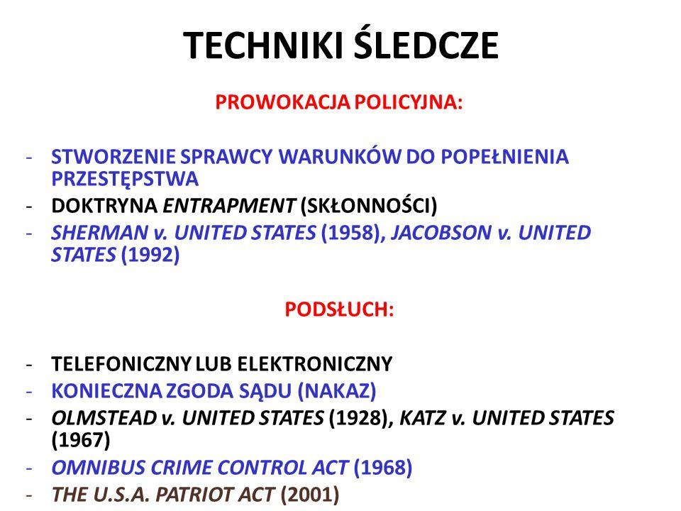 TECHNIKI ŚLEDCZE PROWOKACJA POLICYJNA: -STWORZENIE SPRAWCY WARUNKÓW DO POPEŁNIENIA PRZESTĘPSTWA -DOKTRYNA ENTRAPMENT (SKŁONNOŚCI) -SHERMAN v.