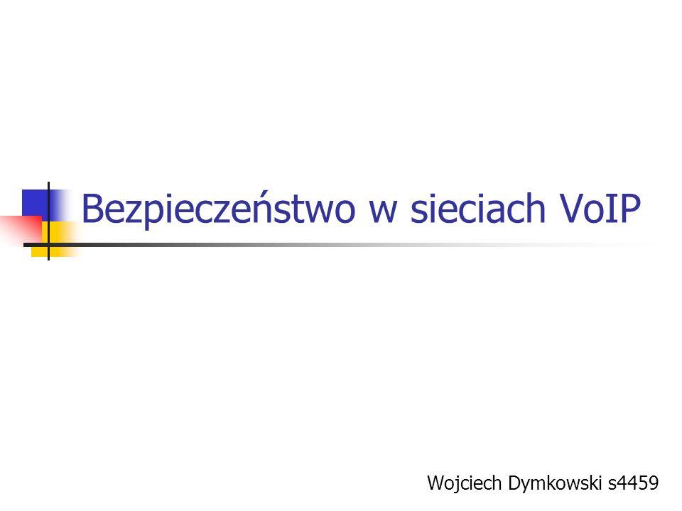 Bezpieczeństwo w sieciach VoIP Wojciech Dymkowski s4459