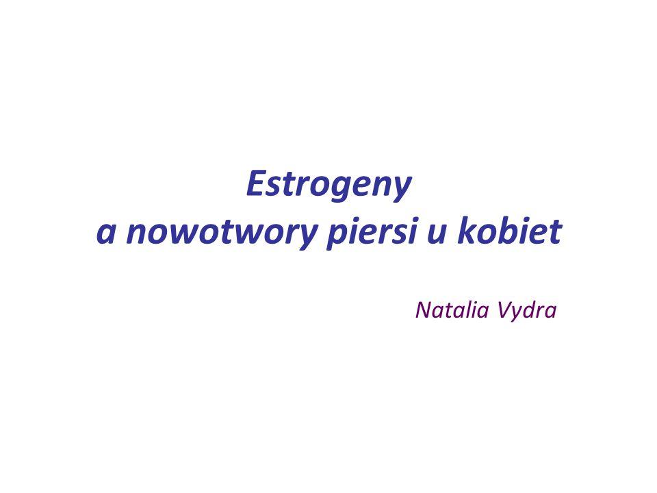 Estrogeny a nowotwory piersi u kobiet Natalia Vydra