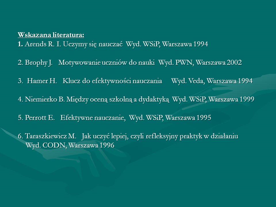 Wskazana literatura: 1.Arends R. I. Uczymy się nauczać Wyd.