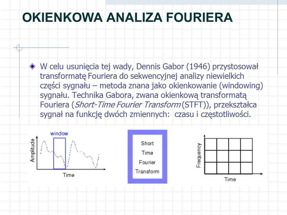 OKIENKOWA ANALIZA FOURIERA W celu usunięcia tej wady, Dennis Gabor (1946) przystosował transformatę Fouriera do sekwencyjnej analizy niewielkich części sygnału – metoda znana jako okienkowanie (windowing) sygnału.