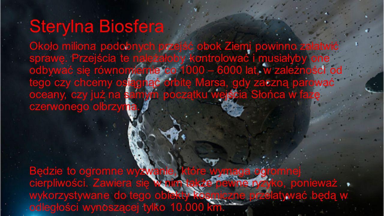 Sterylna Biosfera Około miliona podobnych przejść obok Ziemi powinno załatwić sprawę. Przejścia te należałoby kontrolować i musiałyby one odbywać się