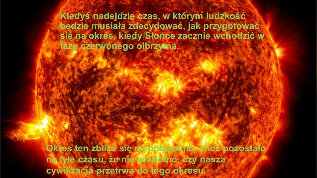 Kiedyś nadejdzie czas, w którym ludzkość będzie musiała zdecydować, jak przygotować się na okres, kiedy Słońce zacznie wchodzić w fazę czerwonego olbr