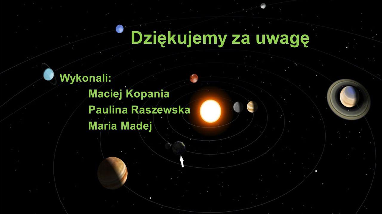 Dziękujemy za uwagę Wykonali: Maciej Kopania Paulina Raszewska Maria Madej