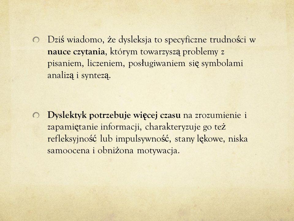 Najwa ż niejszym faktem dotycz ą cym dysleksji, jaki nauczyciel powinien sobie u ś wiadomi ć, jest praca pó ł kul mózgowych, inna ni ż u nie dyslektyka.