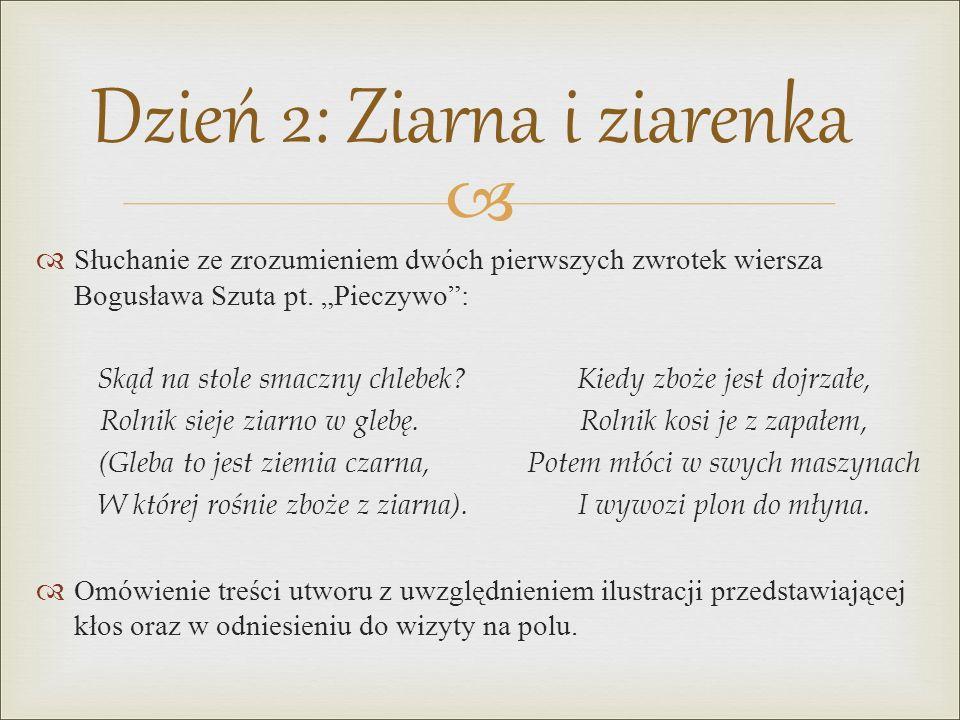 """  Słuchanie ze zrozumieniem dwóch pierwszych zwrotek wiersza Bogusława Szuta pt. """"Pieczywo"""": Skąd na stole smaczny chlebek?Kiedy zboże jest dojrzałe"""