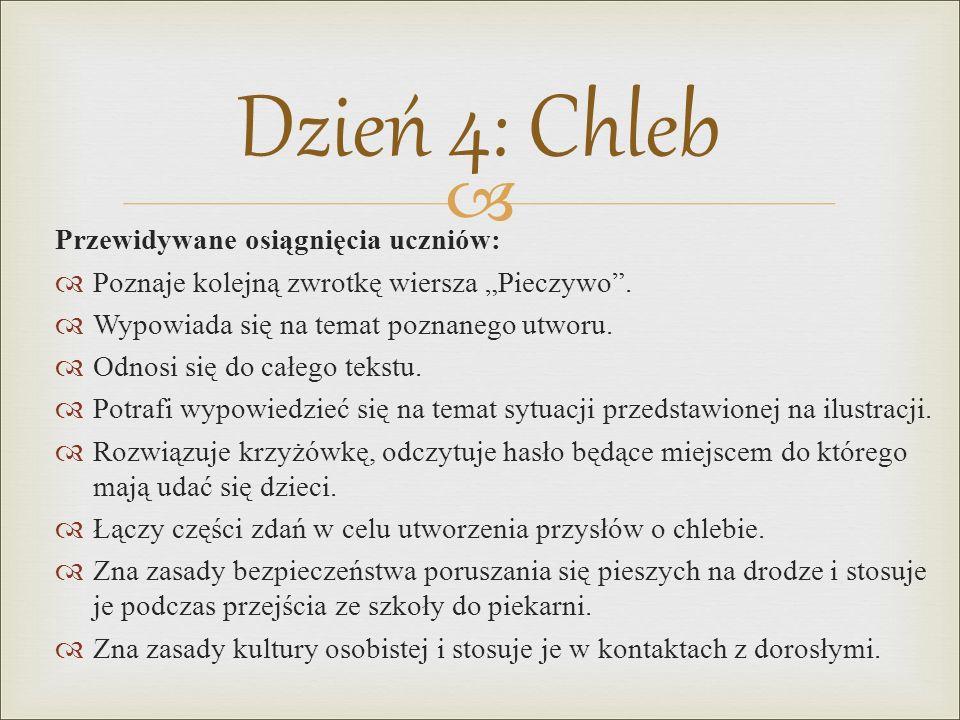 """ Dzień 4: Chleb Przewidywane osiągnięcia uczniów:  Poznaje kolejną zwrotkę wiersza """"Pieczywo"""".  Wypowiada się na temat poznanego utworu.  Odnosi s"""