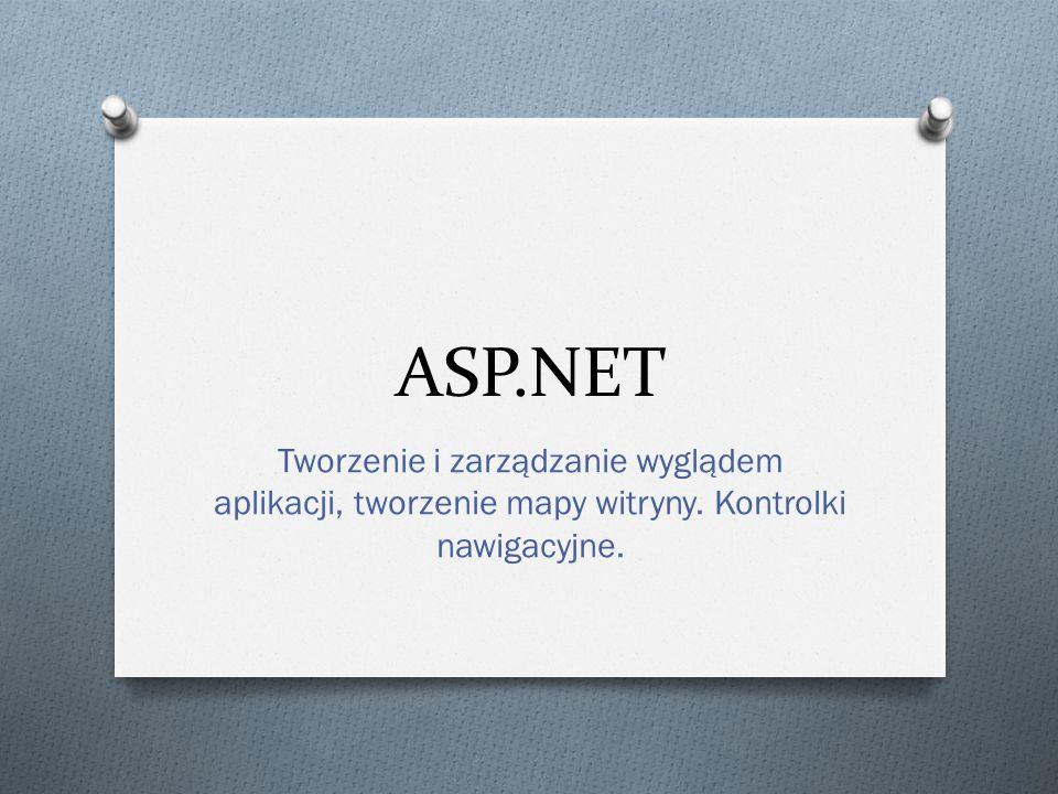 ASP.NET Tworzenie i zarządzanie wyglądem aplikacji, tworzenie mapy witryny. Kontrolki nawigacyjne.