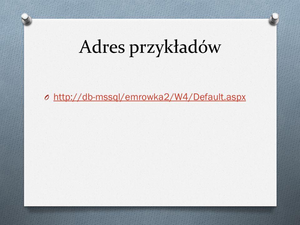 Adres przykładów O http://db-mssql/emrowka2/W4/Default.aspx http://db-mssql/emrowka2/W4/Default.aspx