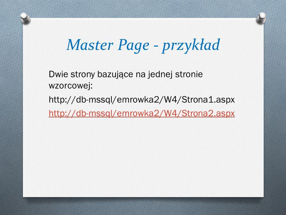 Dwie strony bazujące na jednej stronie wzorcowej: http://db-mssql/emrowka2/W4/Strona1.aspx http://db-mssql/emrowka2/W4/Strona2.aspx
