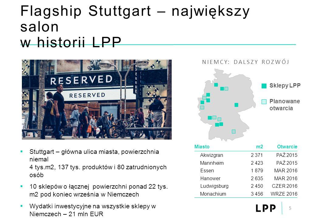 Flagship Stuttgart – największy salon w historii LPP 5 NIEMCY: DALSZY ROZWÓJ Sklepy LPP Planowane otwarcia Miastom2Otwarcie Akwizgran2 371PAŹ 2015 Man