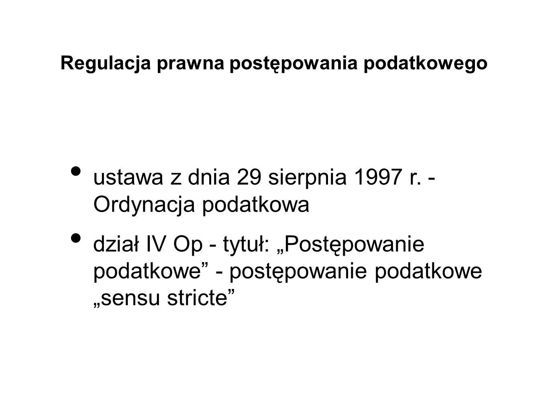 """Regulacja prawna postępowania podatkowego ustawa z dnia 29 sierpnia 1997 r. - Ordynacja podatkowa dział IV Op - tytuł: """"Postępowanie podatkowe"""" - post"""